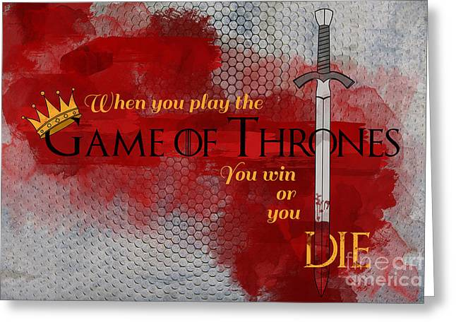 Royal Family Arts Greeting Cards - When you play the game of thrones Greeting Card by Sophie McAulay