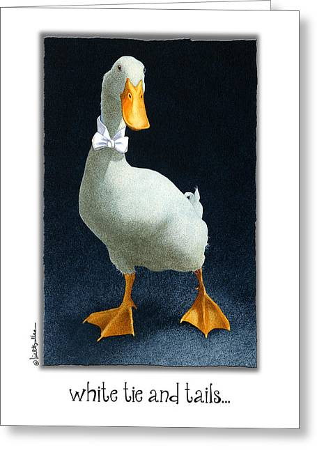 White Tie And Tails... Greeting Card by Will Bullas