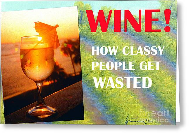 Film Noir Mixed Media Greeting Cards - Wine How Classy People Get Wasted Greeting Card by Jerome Stumphauzer