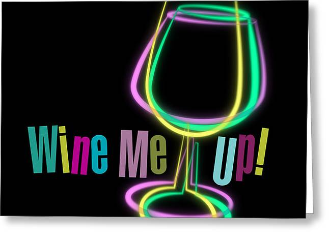 Lounge Digital Art Greeting Cards - Wine Me Up  Greeting Card by Mary Machare