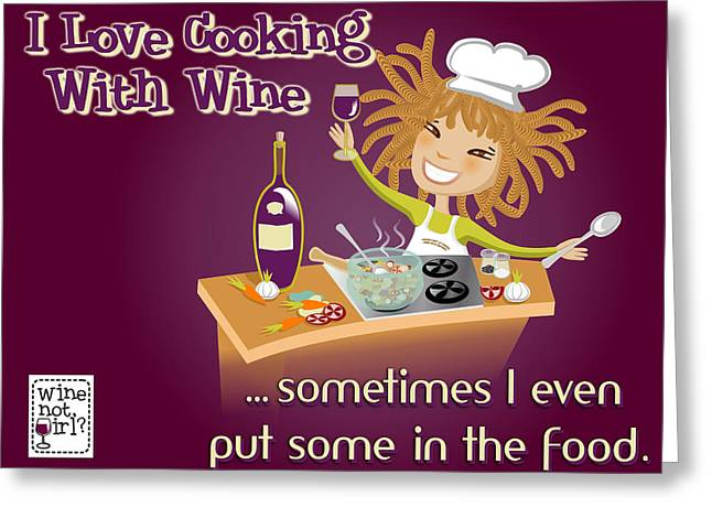 Sauvignon Digital Art Greeting Cards - Wine Not Girl - Cooking With Wine Greeting Card by Andrea Ribeiro