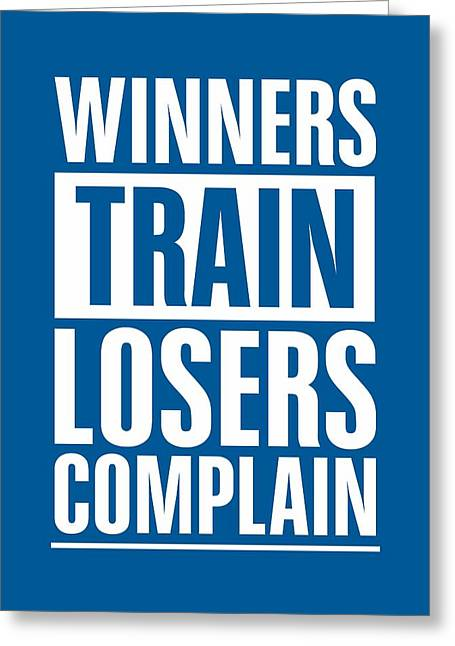 Winner Digital Art Greeting Cards - Winners Train Losers Complain Inspirational Quote Greeting Card by Lab No 4 - The Quotography Department