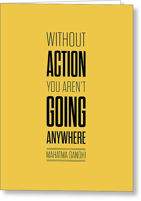 Without Action You Aren't Going Anywhere  Inspirational Quotes Typography Art Poster Greeting Card by Lab No 4 - The Quotography Department