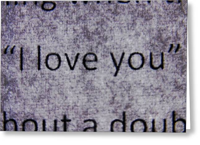 Verb Greeting Cards - Words - I Love You Greeting Card by Richard Reeve
