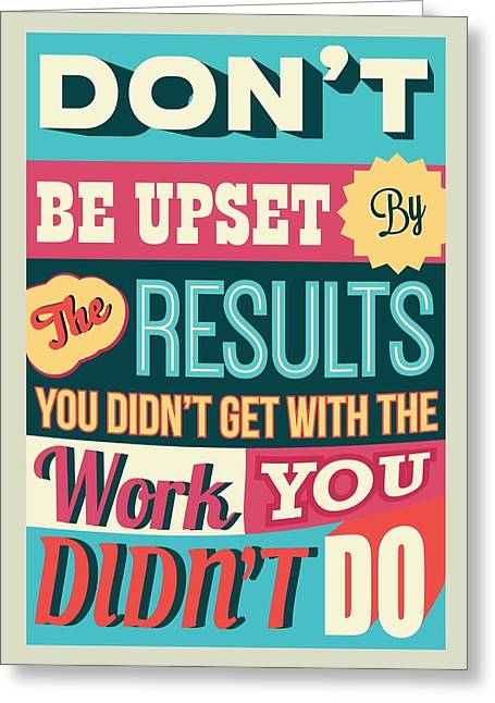 Get Digital Art Greeting Cards - Work and Result Quotes Poster Greeting Card by Lab No 4 - The Quotography Department