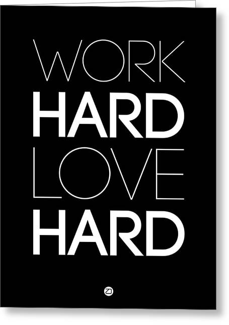Motivational Poster Greeting Cards - Work Hard Love Hard Poster Black Greeting Card by Naxart Studio