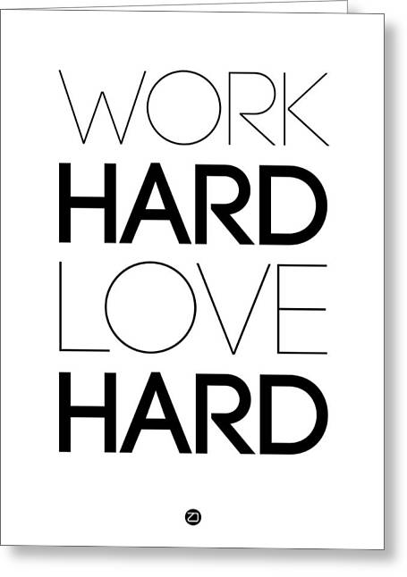 Motivational Poster Greeting Cards - Work Hard Love Hard Poster White Greeting Card by Naxart Studio