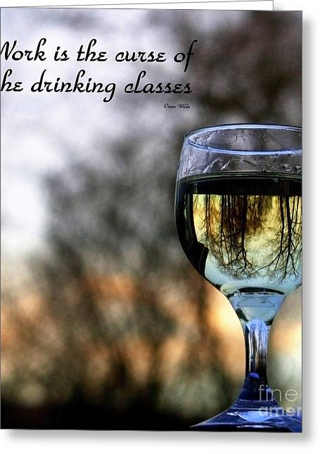 Wine Reflection Art Greeting Cards - Work is the Curse of the Drinking Classes Greeting Card by Linda Galok