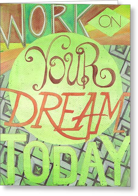 Illustrated Letter Greeting Cards - Work On Your Dream Greeting Card by Erin Fickert-Rowland