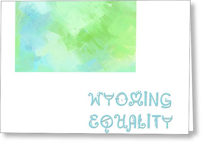 Equality Greeting Cards - Wyoming - Equality State - Map - State Phrase - Geology Greeting Card by Andee Design