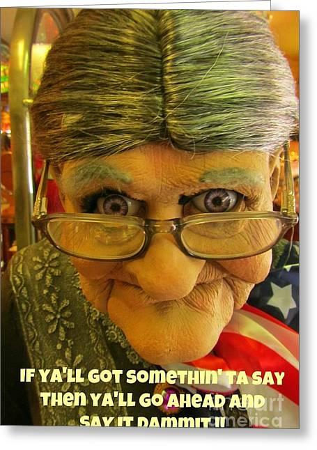 Gray Hair Greeting Cards - Ya Got Somethin Ta Say Then Say It Greeting Card by John Malone