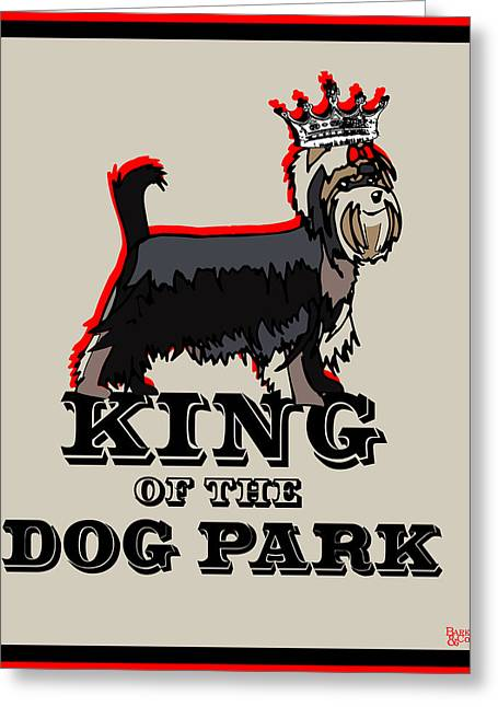 Royal Family Arts Greeting Cards - Yorkshire TerrierKing of the Dog Park Greeting Card by Barkley And Co