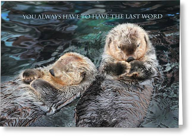You Always Have To Have The Last Word W/title Greeting Card by Aleksander Rotner
