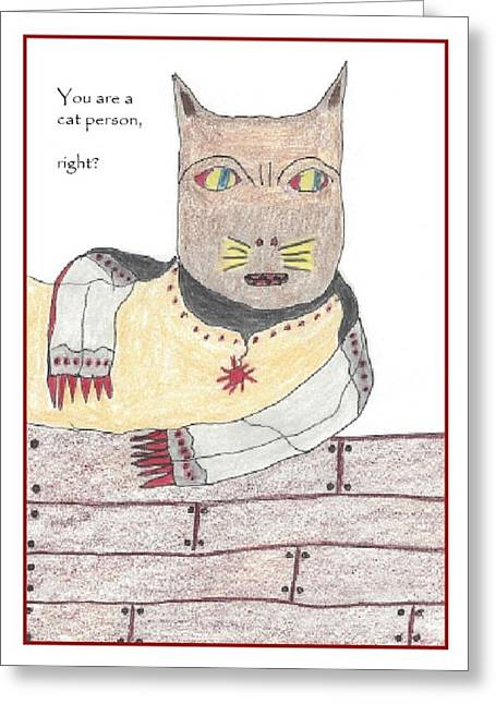 Humorous Greeting Cards Drawings Greeting Cards - You are a cat person right Greeting Card by Scott Bird