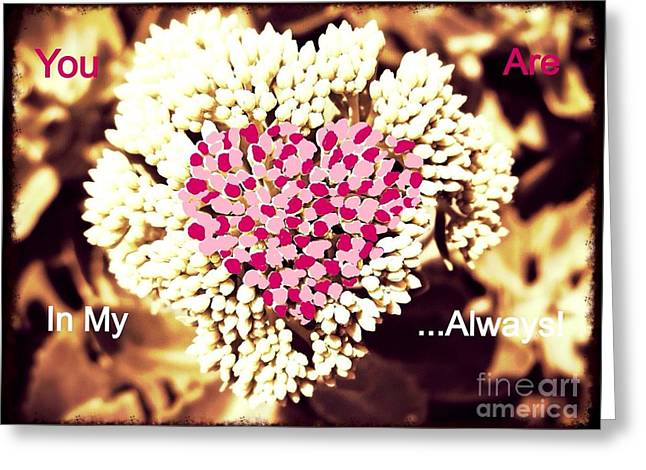 The Nature Center Greeting Cards - You Are In My Heart... Always Greeting Card by Kimberlee  Baxter