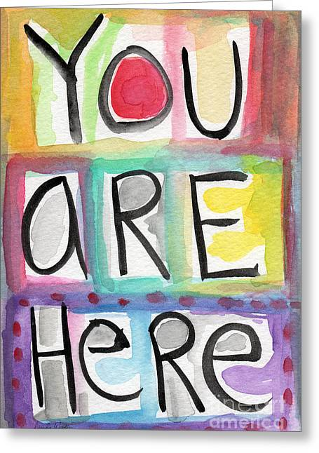 Here Greeting Cards - You Are Here  Greeting Card by Linda Woods