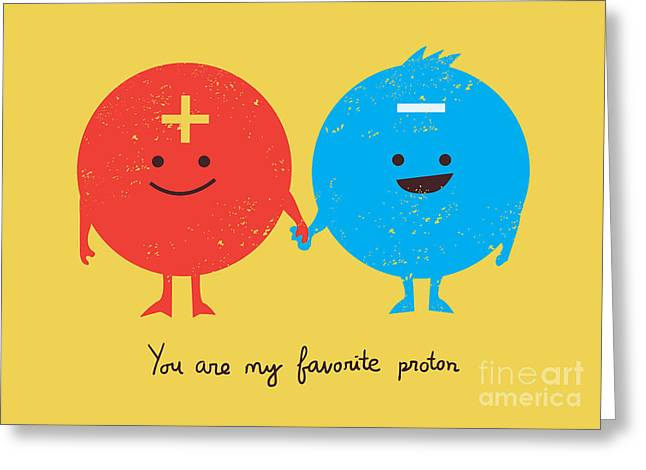 Day Greeting Cards - You are my favorite proton Greeting Card by Budi Satria Kwan