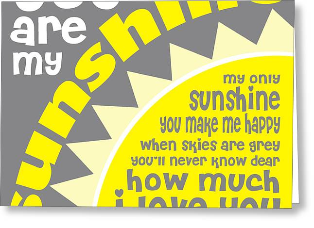 Ginny Gaura Greeting Cards - You Are My Sunshine Greeting Card by Ginny Gaura