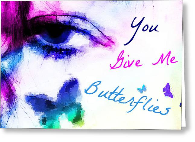 Butterlfy Greeting Cards - You give Me Butterlies 2 Greeting Card by Christy Leigh