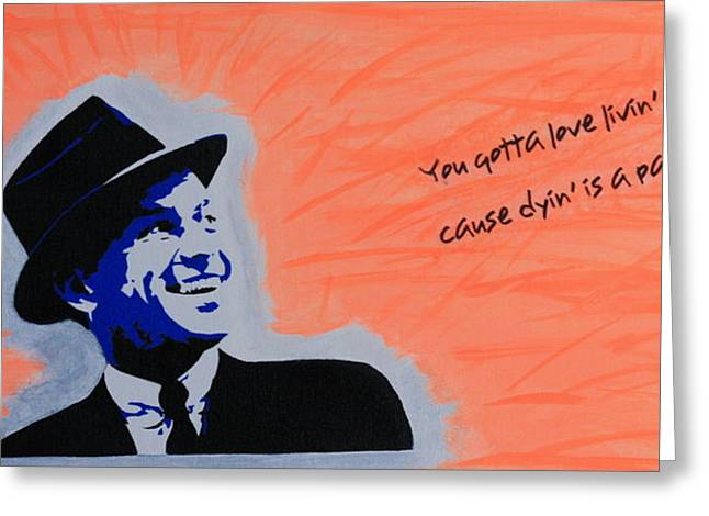 Ole Blue Eyes Greeting Cards - You Gotta Love Livin Greeting Card by Kim Lentz