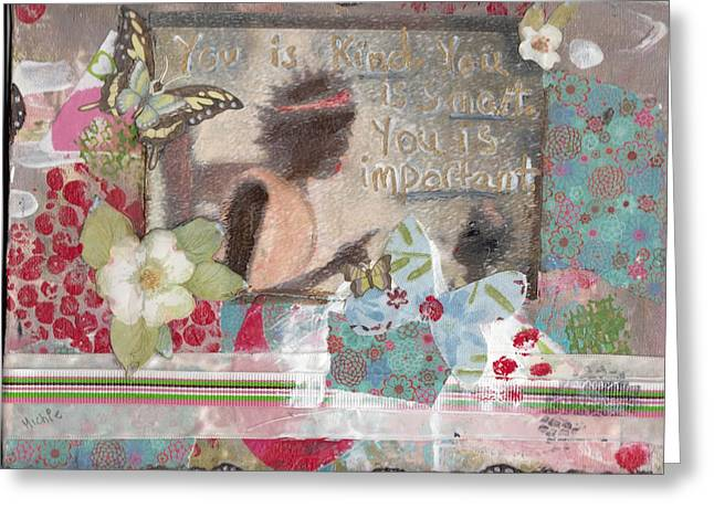 Important Mixed Media Greeting Cards - You is Kind You is Smart You is Important Greeting Card by Michele Brown