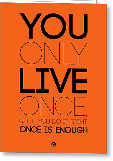 You Only Live Once Poster Orange Greeting Card by Naxart Studio