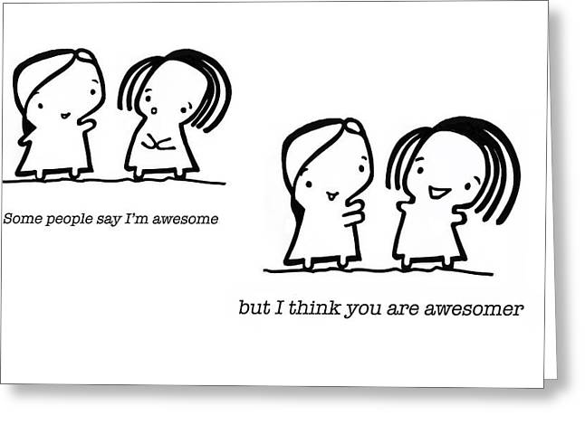 Awesome Drawings Greeting Cards - Awesomer Greeting Card by Leanne Wilkes