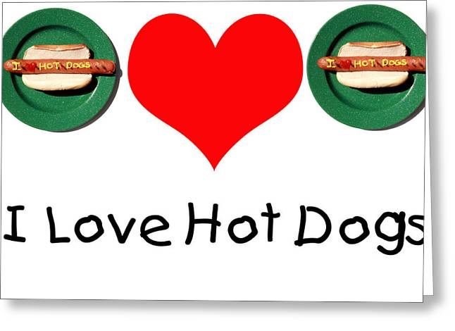 Lunch Time Greeting Cards - I LOVE hot dogs Greeting Card by Michael Ledray