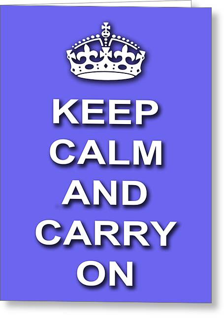 Keep Calm And Carry On Digital Art Greeting Cards - Keep Calm And Carry On Poster Print Blue Background Greeting Card by Keith Webber Jr