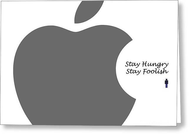Trilby Cole Greeting Cards - Stay Hungry Stay Foolish Greeting Card by Trilby Cole
