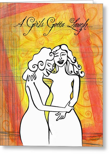 Just Because Greeting Cards - A Girls Gotta Laugh Greeting Card by Carrie Jackson