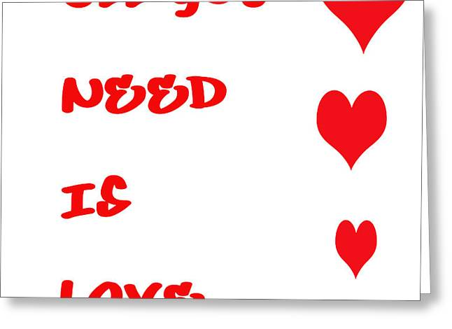 All you Need is Love Greeting Card by Nomad Art And  Design