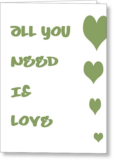All You Need Is Love Greeting Cards - All you Need is Love - Sage Green Greeting Card by Nomad Art And  Design