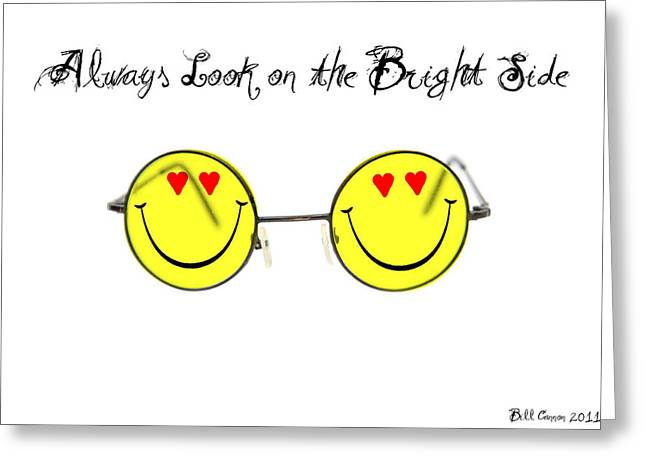 Bright Side Greeting Cards - Always Look on the Bright Side Greeting Card by Bill Cannon