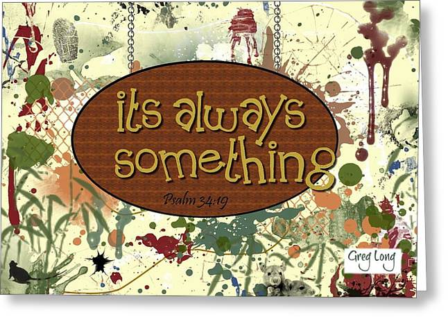 Bible Scripture Canvas Greeting Cards - Always somethin Greeting Card by Greg Long