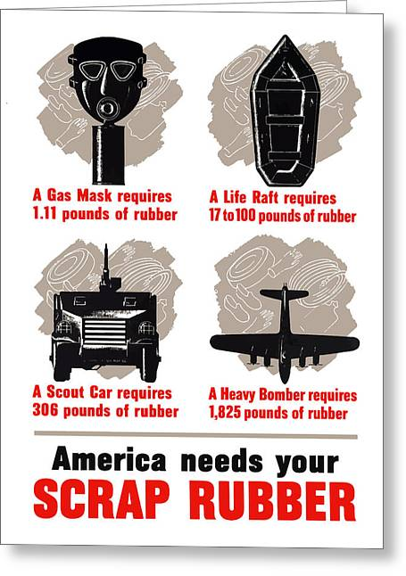 War Propaganda Greeting Cards - America Needs Your Scrap Rubber Greeting Card by War Is Hell Store