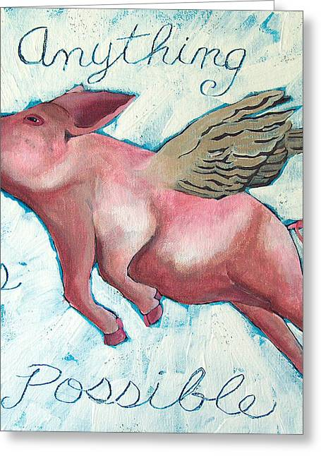 Flying Pig Greeting Cards - Anything is Possible Greeting Card by Racquel Morgan
