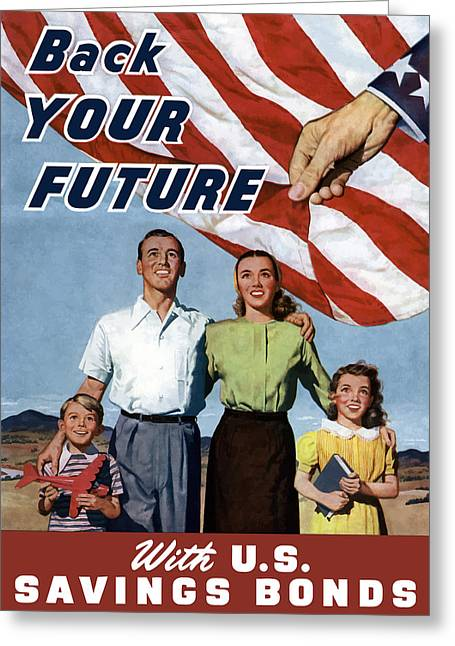 War Propaganda Greeting Cards - Back Your Future With US Savings Bonds Greeting Card by War Is Hell Store