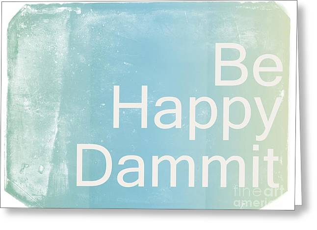 Motivational Poster Mixed Media Greeting Cards - Be Happy Dammit Greeting Card by Photodream Art