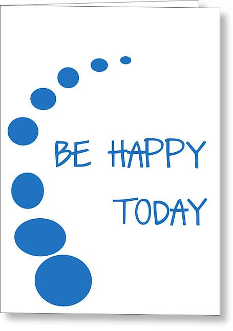 Recently Sold -  - Positive Attitude Greeting Cards - Be Happy Today in Blue Greeting Card by Nomad Art And  Design