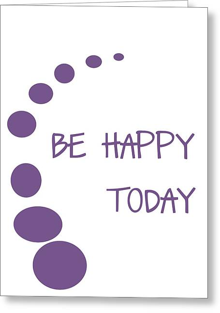 Positive Attitude Greeting Cards - Be Happy Today in Purple Greeting Card by Nomad Art And  Design
