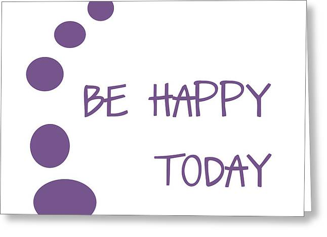 Be Happy Today in Purple Greeting Card by Nomad Art And  Design