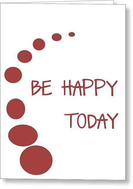 Positive Attitude Greeting Cards - Be Happy Today in Red Greeting Card by Nomad Art And  Design