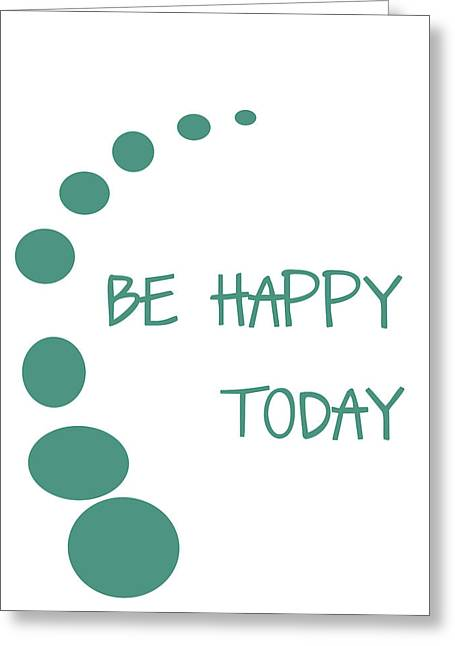 Recently Sold -  - Positive Attitude Greeting Cards - Be Happy Today Greeting Card by Nomad Art And  Design