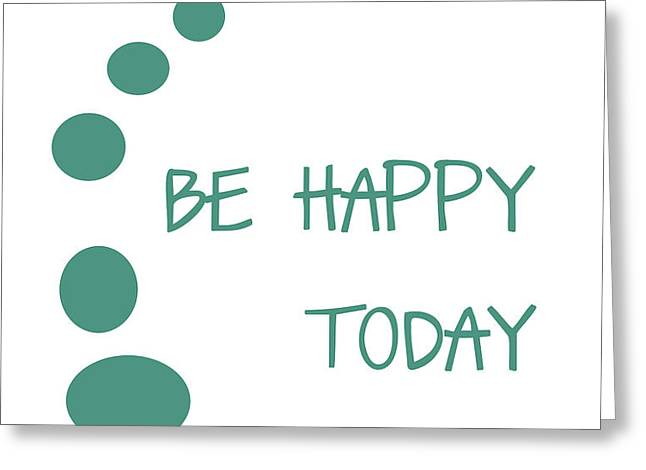 Be Happy Today Greeting Card by Nomad Art And  Design