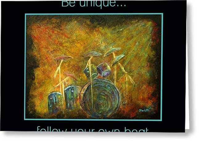 Be Unique...Follow Your Own Beat Greeting Card by The Art With A Heart By Charlotte Phillips