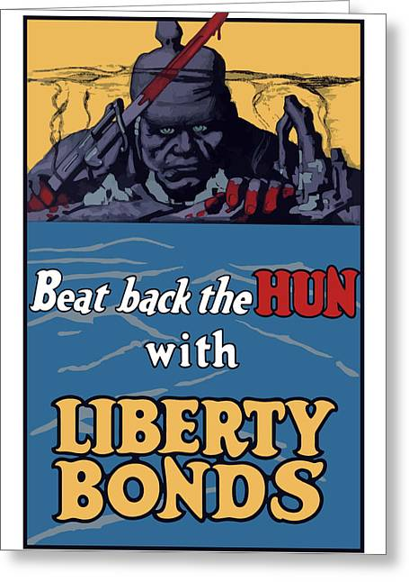 Vets Greeting Cards - Beat Back The Hun With Liberty Bonds Greeting Card by War Is Hell Store