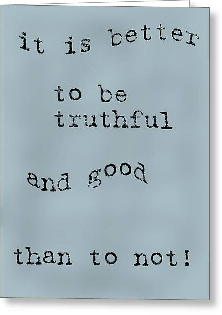 Recently Sold -  - Positive Attitude Greeting Cards - Better to be Truthful Greeting Card by Nomad Art And  Design