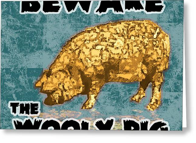 Ogling Greeting Cards - Beware the Wooly Pig Greeting Card by Mary Ogle