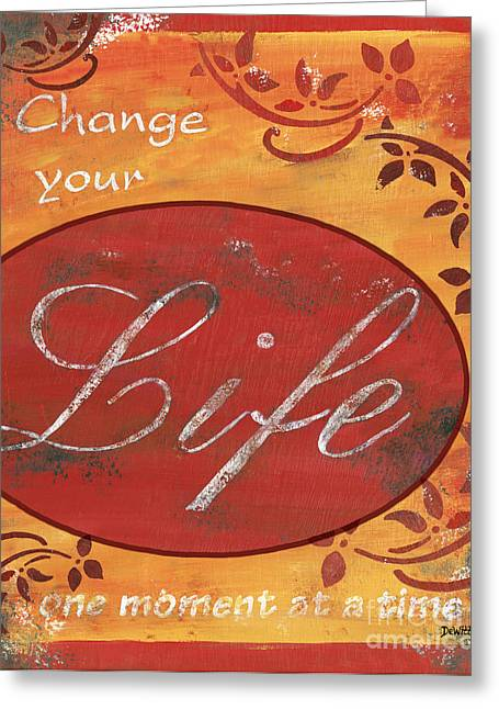 Moment Greeting Cards - Change your Life Greeting Card by Debbie DeWitt
